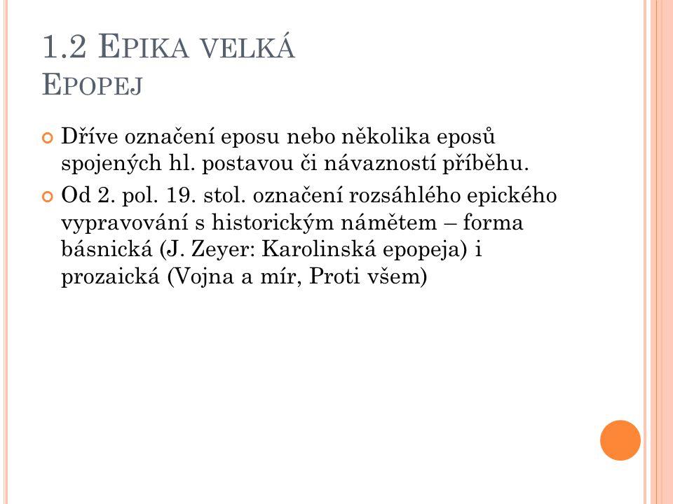 1.2 E PIKA VELKÁ E POPEJ Dříve označení eposu nebo několika eposů spojených hl. postavou či návazností příběhu. Od 2. pol. 19. stol. označení rozsáhlé
