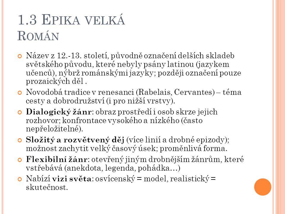 1.3 E PIKA VELKÁ R OMÁN Název z 12.-13. století, původně označení delších skladeb světského původu, které nebyly psány latinou (jazykem učenců), nýbrž