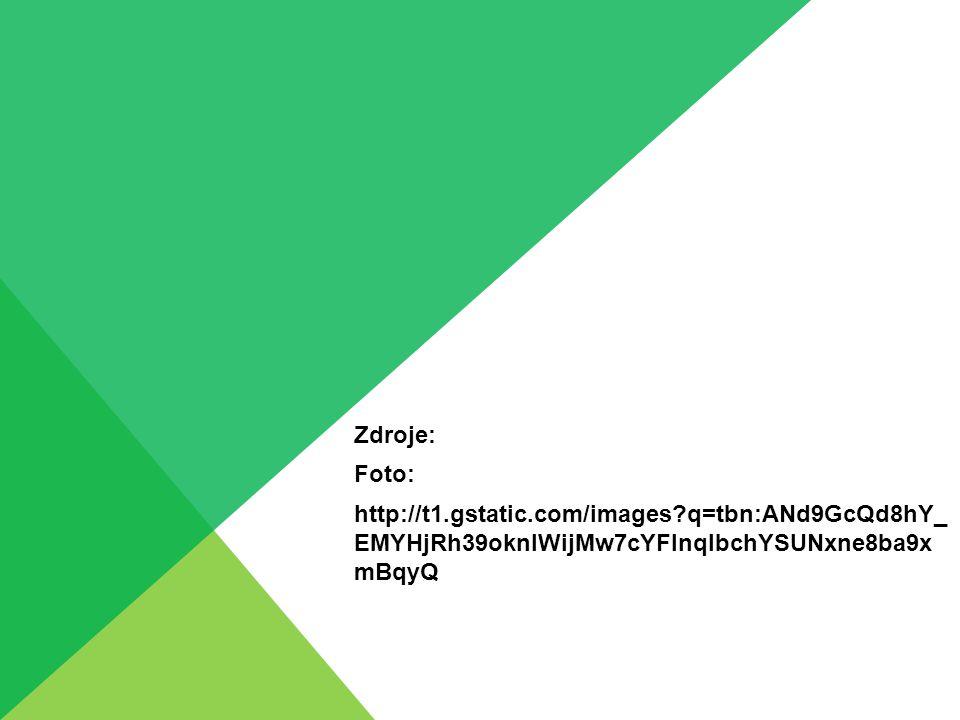 Zdroje: Foto: http://t1.gstatic.com/images?q=tbn:ANd9GcQd8hY_ EMYHjRh39oknlWijMw7cYFInqIbchYSUNxne8ba9x mBqyQ