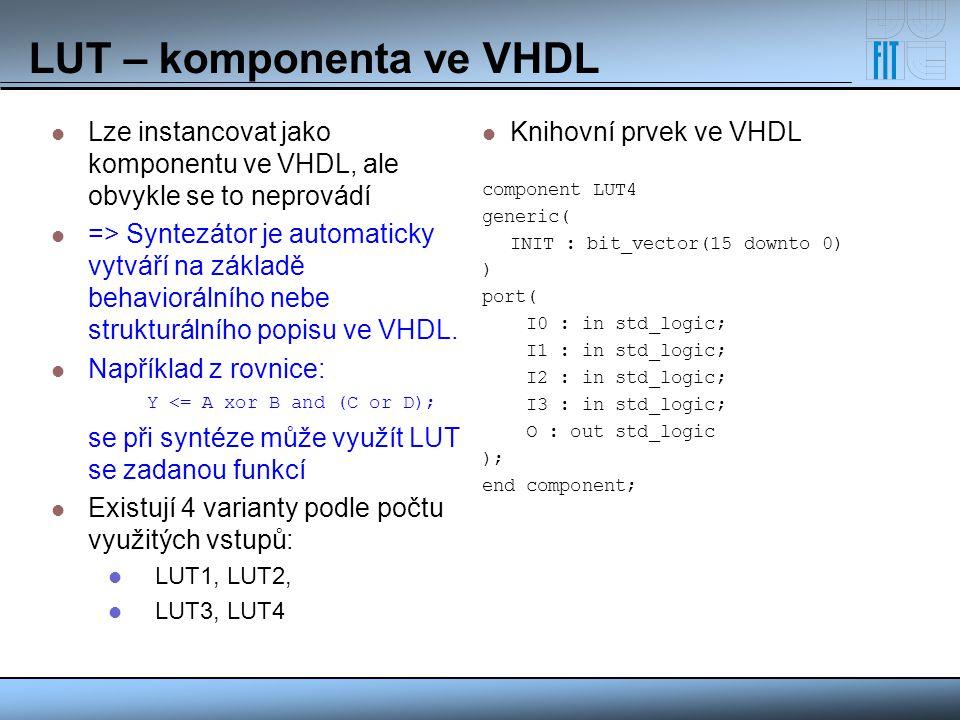 LUT – komponenta ve VHDL Lze instancovat jako komponentu ve VHDL, ale obvykle se to neprovádí => Syntezátor je automaticky vytváří na základě behavior