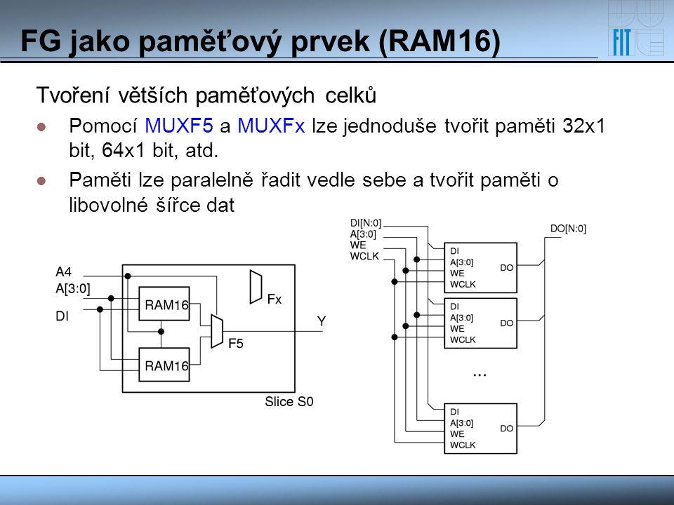 FG jako paměťový prvek (RAM16) Tvoření větších paměťových celků Pomocí MUXF5 a MUXFx lze jednoduše tvořit paměti 32x1 bit, 64x1 bit, atd. Paměti lze p