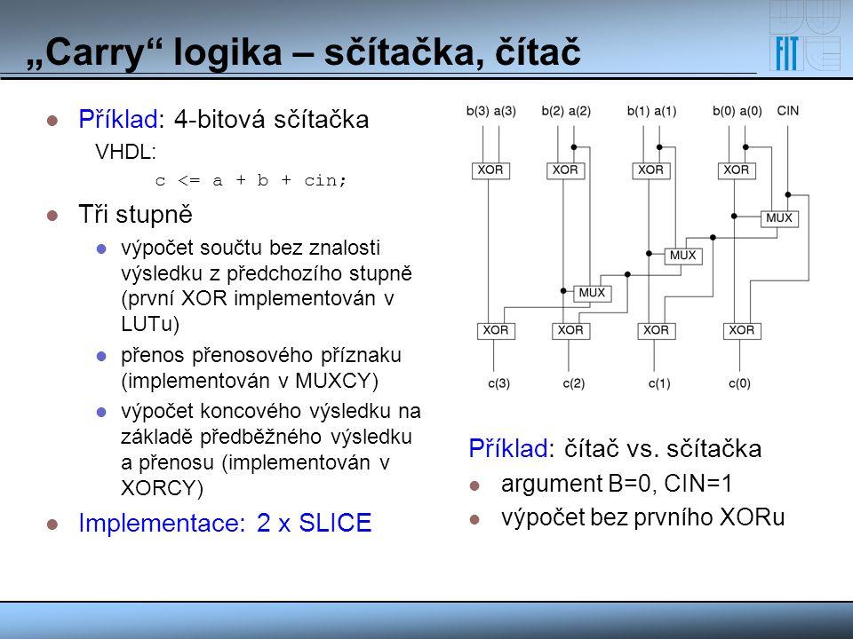 """""""Carry"""" logika – sčítačka, čítač Příklad: 4-bitová sčítačka VHDL: c <= a + b + cin; Tři stupně výpočet součtu bez znalosti výsledku z předchozího stup"""