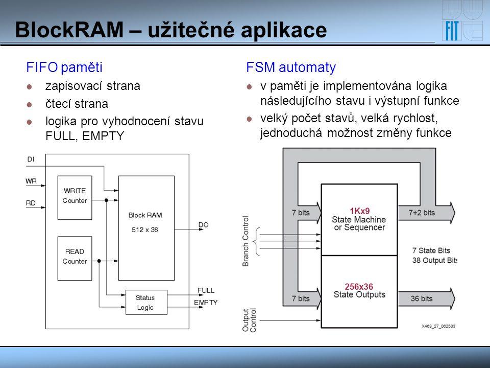 BlockRAM – užitečné aplikace FIFO paměti zapisovací strana čtecí strana logika pro vyhodnocení stavu FULL, EMPTY FSM automaty v paměti je implementová