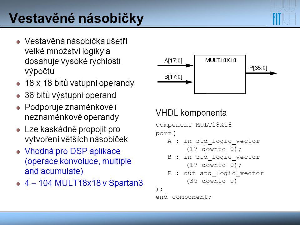 Vestavěné násobičky Vestavěná násobička ušetří velké množství logiky a dosahuje vysoké rychlosti výpočtu 18 x 18 bitů vstupní operandy 36 bitů výstupn