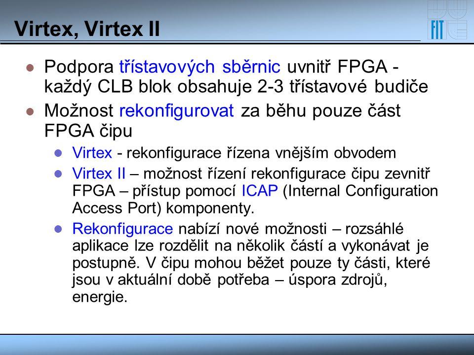 Virtex, Virtex II Podpora třístavových sběrnic uvnitř FPGA - každý CLB blok obsahuje 2-3 třístavové budiče Možnost rekonfigurovat za běhu pouze část F