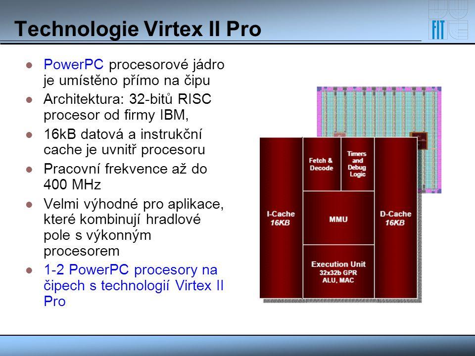 Technologie Virtex II Pro PowerPC procesorové jádro je umístěno přímo na čipu Architektura: 32-bitů RISC procesor od firmy IBM, 16kB datová a instrukč