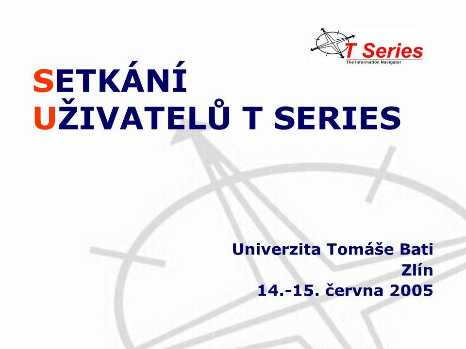 SETKÁNÍ UŽIVATELŮ T SERIES Univerzita Tomáše Bati Zlín 14.-15. června 2005