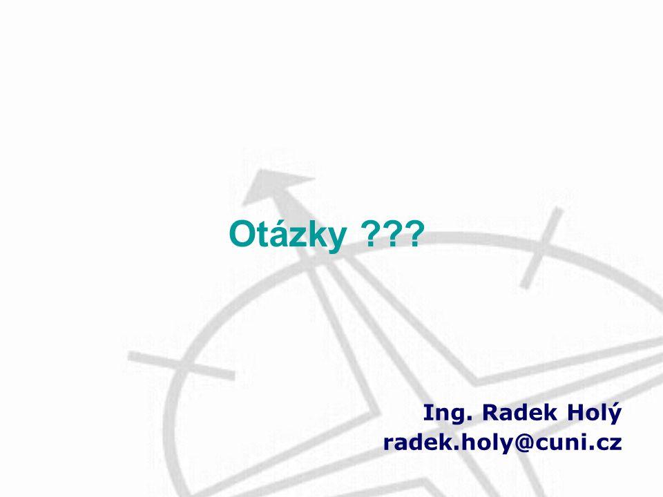 Ing. Radek Holý radek.holy@cuni.cz Otázky