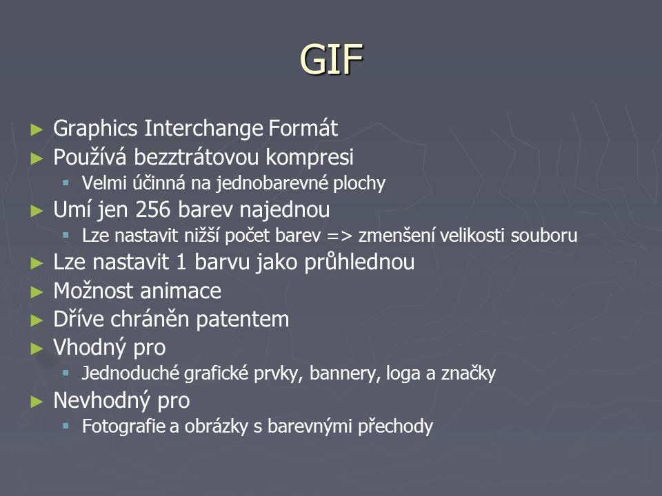 GIF ► ► Graphics Interchange Formát ► ► Používá bezztrátovou kompresi   Velmi účinná na jednobarevné plochy ► ► Umí jen 256 barev najednou   Lze n