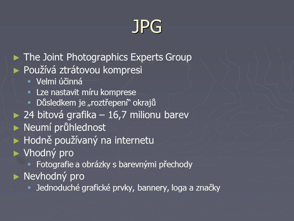 """JPG ► ► The Joint Photographics Experts Group ► ► Používá ztrátovou kompresi   Velmi účinná   Lze nastavit míru komprese   Důsledkem je """"roztřep"""