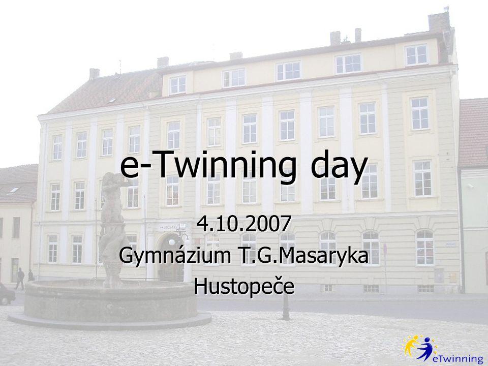 e-Twinning day 4.10.2007 Gymnázium T.G.Masaryka Hustopeče