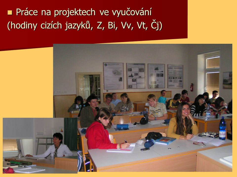 Práce na projektech ve vyučování Práce na projektech ve vyučování (hodiny cizích jazyků, Z, Bi, Vv, Vt, Čj)