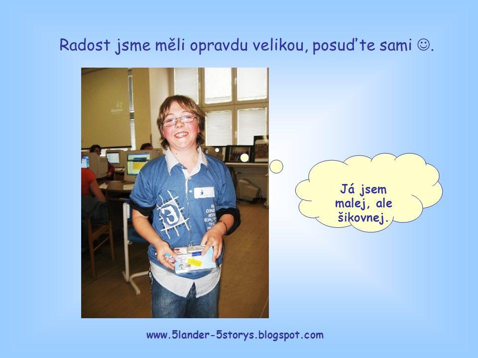 www.5lander-5storys.blogspot.com Já jsem malej, ale šikovnej.