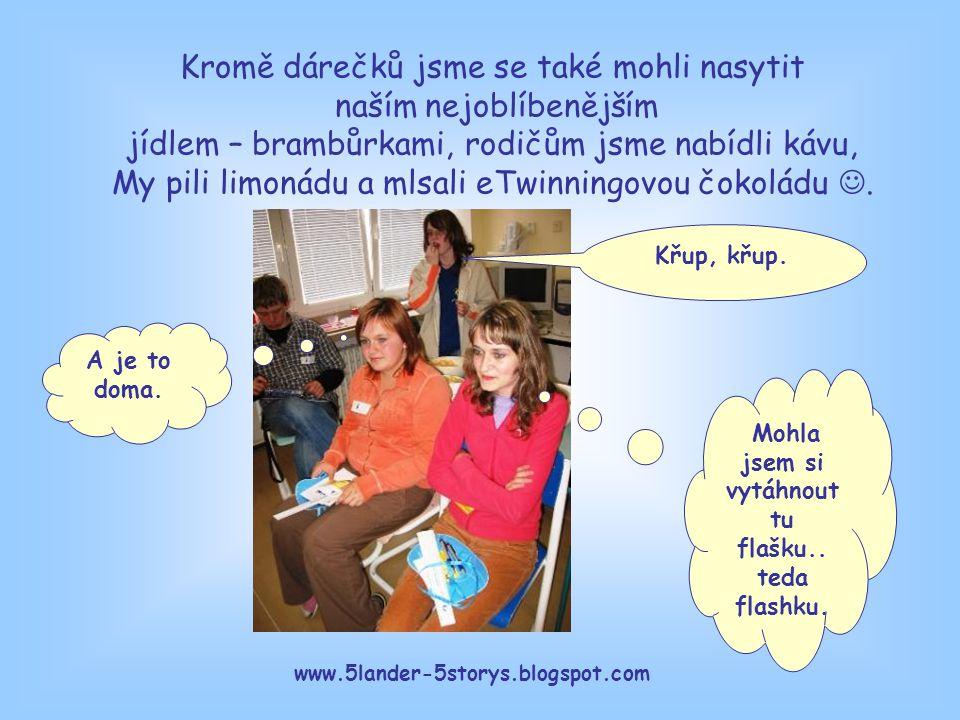 www.5lander-5storys.blogspot.com Kromě dárečků jsme se také mohli nasytit naším nejoblíbenějším jídlem – brambůrkami, rodičům jsme nabídli kávu, My pili limonádu a mlsali eTwinningovou čokoládu.