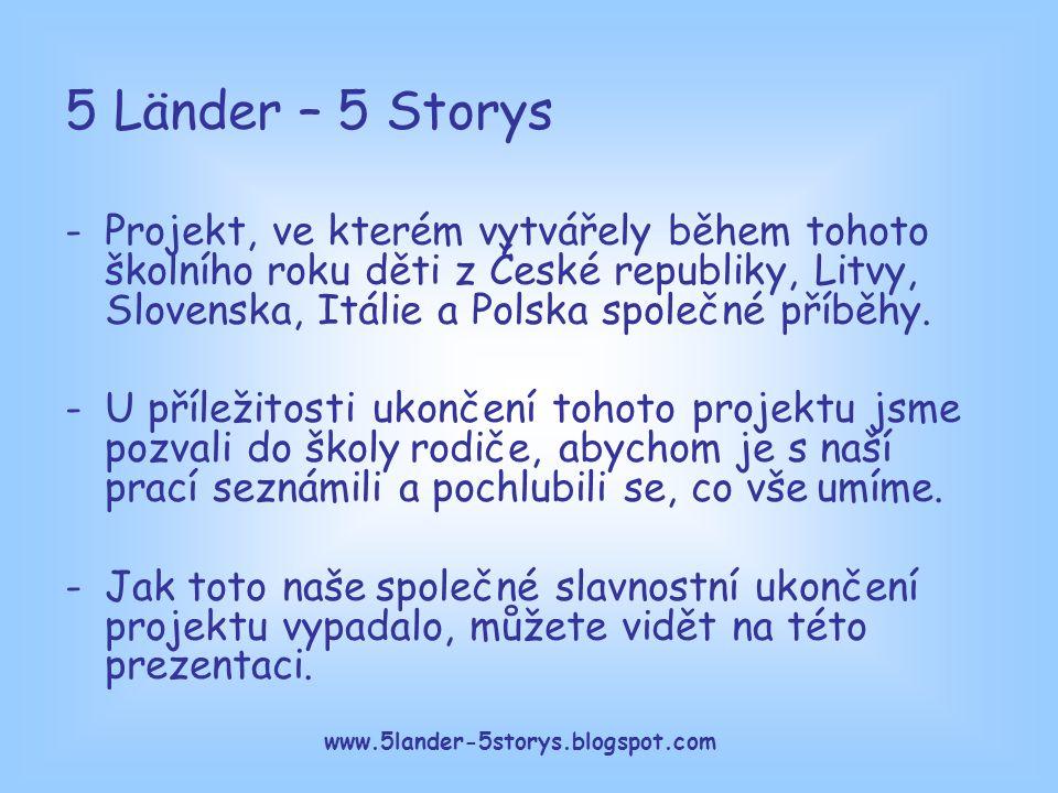 www.5lander-5storys.blogspot.com 5 Länder – 5 Storys -Projekt, ve kterém vytvářely během tohoto školního roku děti z České republiky, Litvy, Slovenska