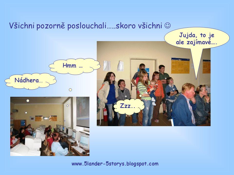 www.5lander-5storys.blogspot.com Tak to bylo vše… Děkujeme za pozornost a třeba někdy příště… Ahoooj.