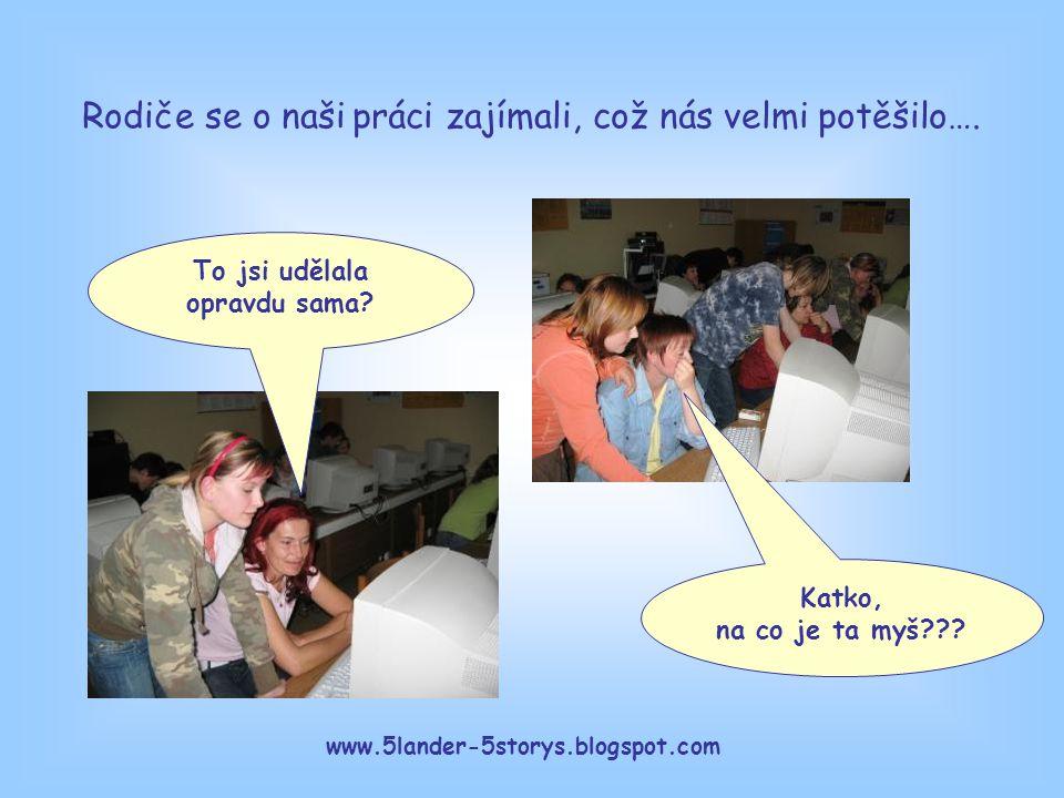 www.5lander-5storys.blogspot.com Katko, na co je ta myš??? To jsi udělala opravdu sama? Rodiče se o naši práci zajímali, což nás velmi potěšilo….