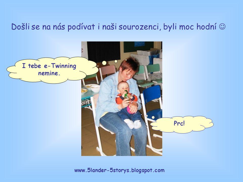 www.5lander-5storys.blogspot.com I tebe e-Twinning nemine. Prc! Došli se na nás podívat i naši sourozenci, byli moc hodní