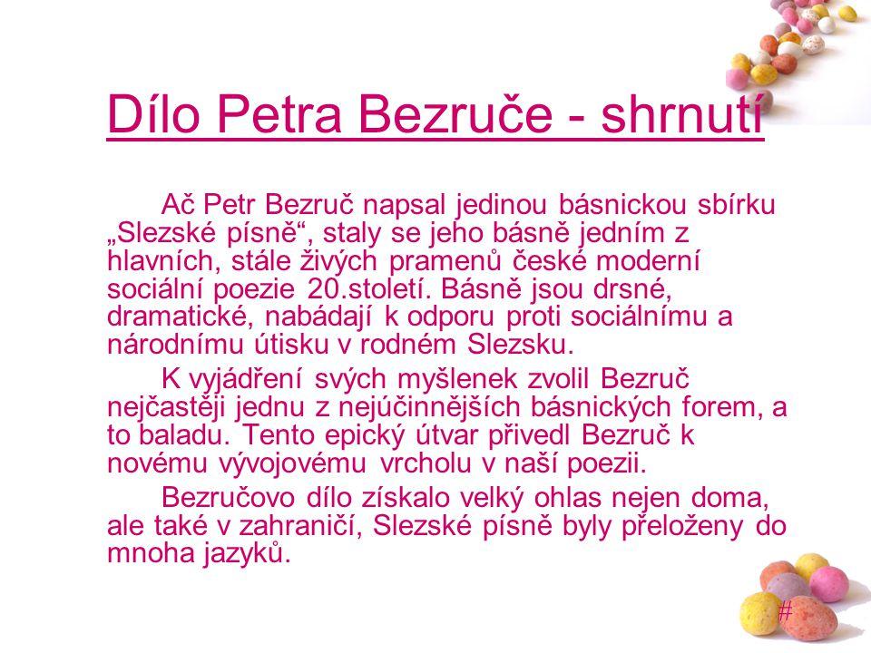"""# Dílo Petra Bezruče - shrnutí Ač Petr Bezruč napsal jedinou básnickou sbírku """"Slezské písně"""", staly se jeho básně jedním z hlavních, stále živých pra"""