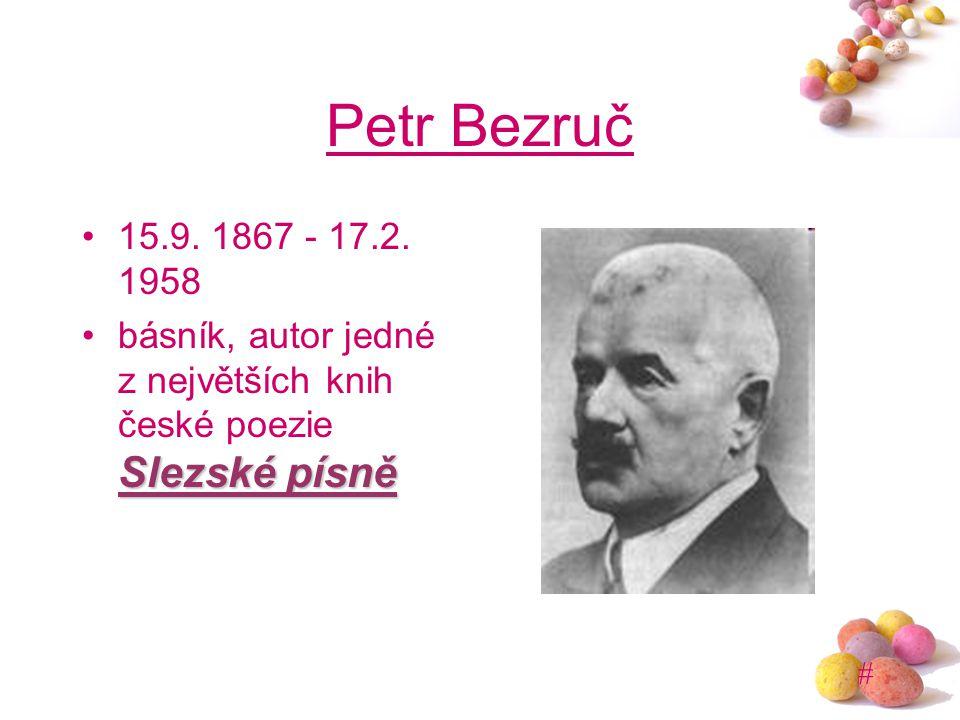 # Petr Bezruč 15.9. 1867 - 17.2. 1958 Slezské písněbásník, autor jedné z největších knih české poezie Slezské písně