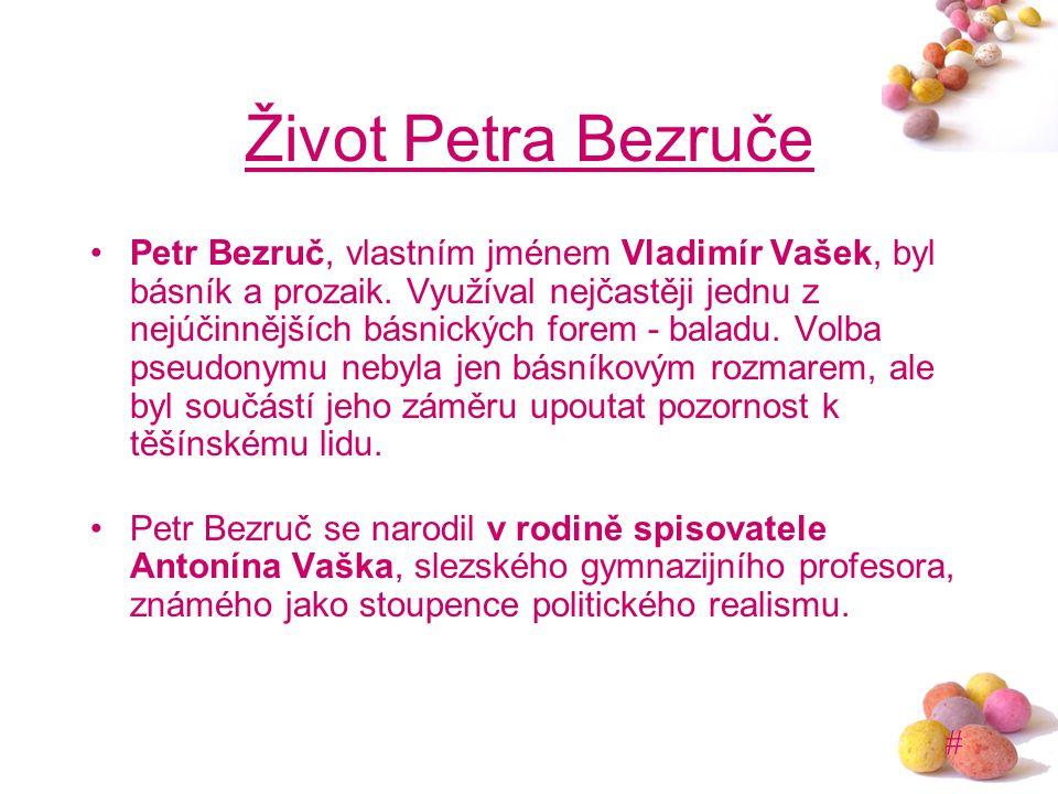 # Život Petra Bezruče Petr Bezruč, vlastním jménem Vladimír Vašek, byl básník a prozaik. Využíval nejčastěji jednu z nejúčinnějších básnických forem -