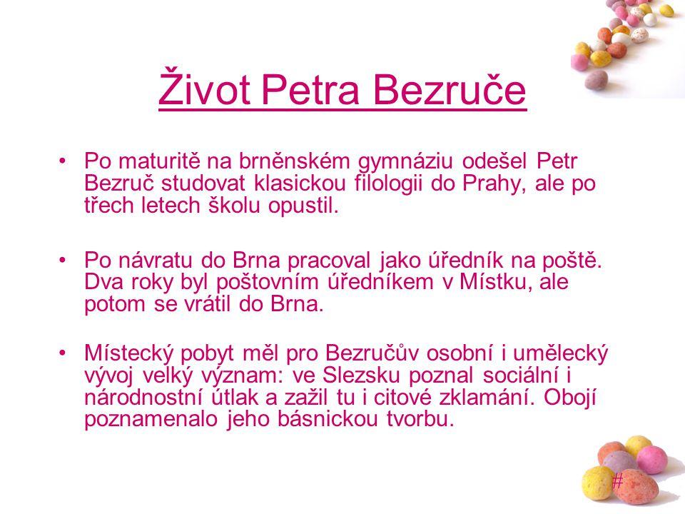 # Život Petra Bezruče Po maturitě na brněnském gymnáziu odešel Petr Bezruč studovat klasickou filologii do Prahy, ale po třech letech školu opustil. P