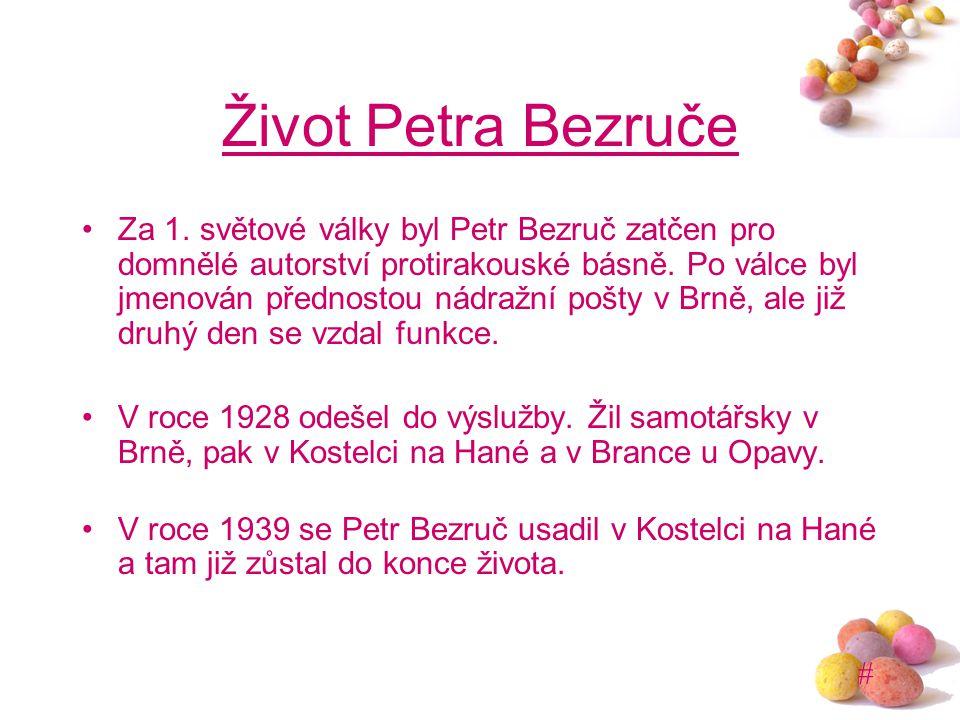 # Život Petra Bezruče Za 1. světové války byl Petr Bezruč zatčen pro domnělé autorství protirakouské básně. Po válce byl jmenován přednostou nádražní