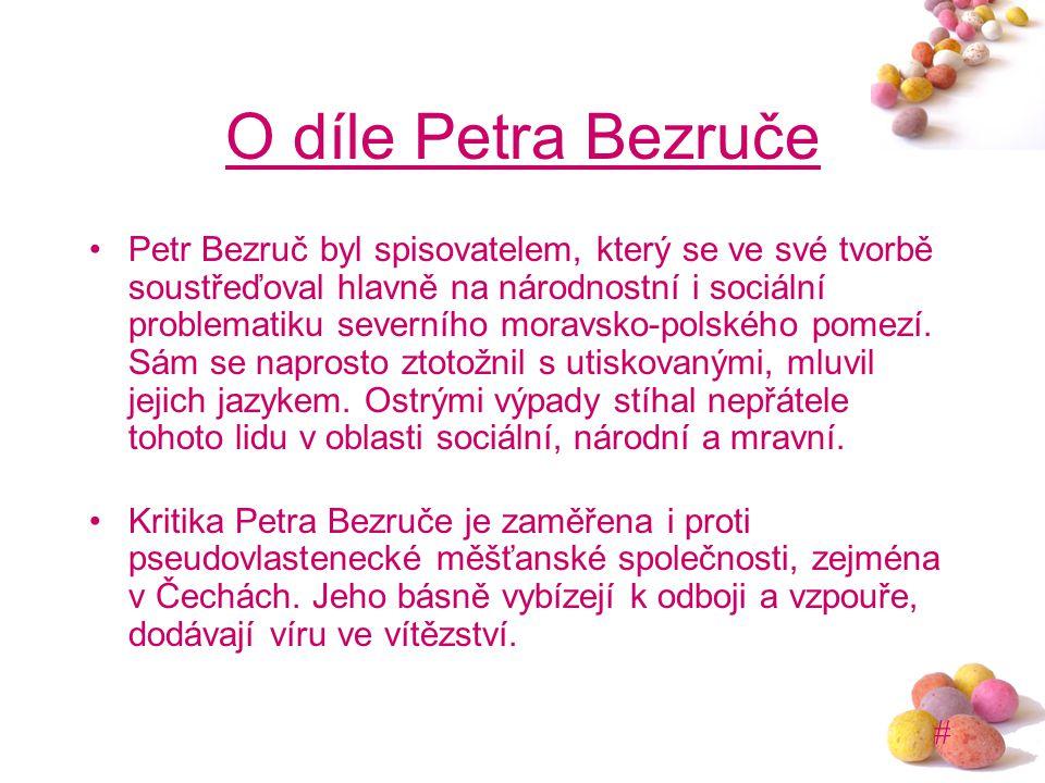 # O díle Petra Bezruče Petr Bezruč byl spisovatelem, který se ve své tvorbě soustřeďoval hlavně na národnostní i sociální problematiku severního morav