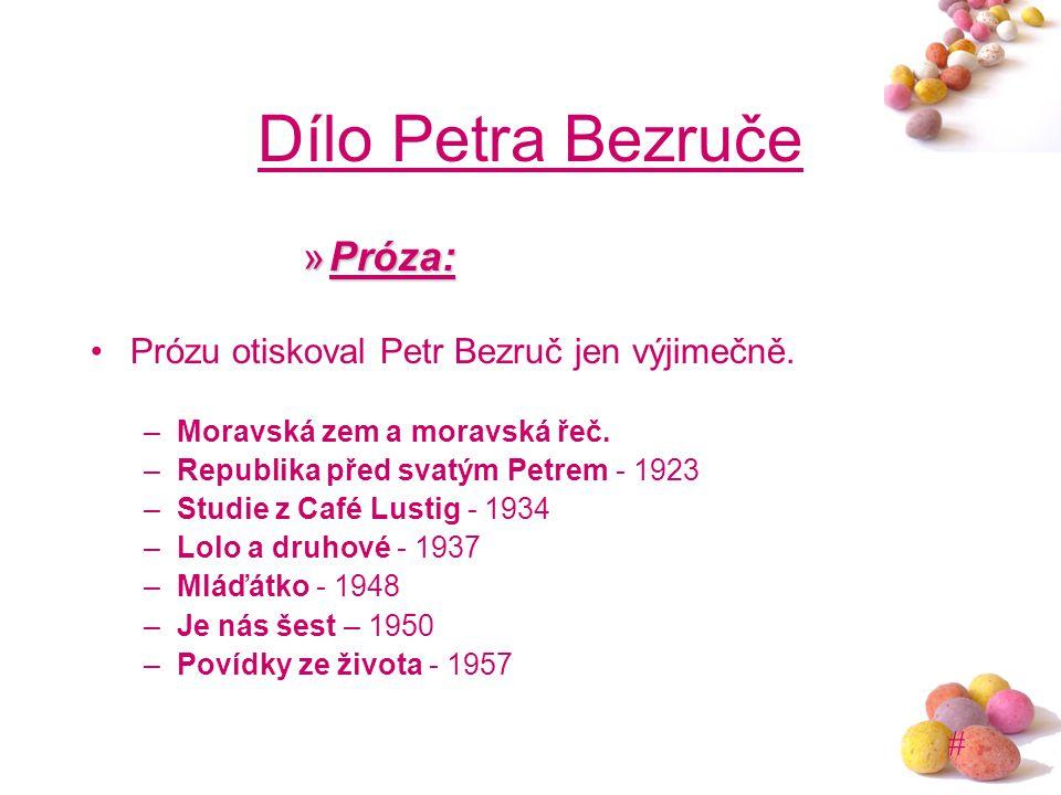 # Dílo Petra Bezruče »Próza: Prózu otiskoval Petr Bezruč jen výjimečně. –Moravská zem a moravská řeč. –Republika před svatým Petrem - 1923 –Studie z C