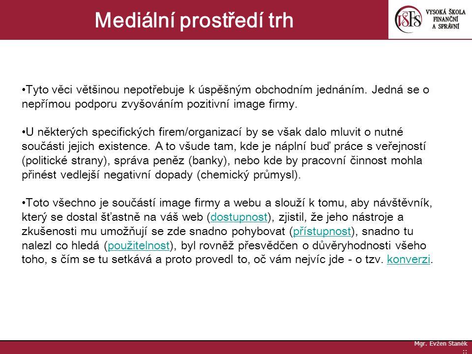 Mgr. Evžen Staněk :: Mediální prostředí trh Tyto věci většinou nepotřebuje k úspěšným obchodním jednáním. Jedná se o nepřímou podporu zvyšováním pozit