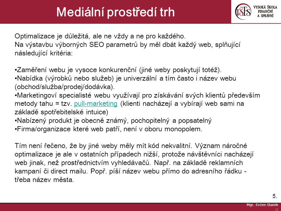 5.5. Mgr. Evžen Staněk :: Mediální prostředí trh Optimalizace je důležitá, ale ne vždy a ne pro každého. Na výstavbu výborných SEO parametrů by měl db