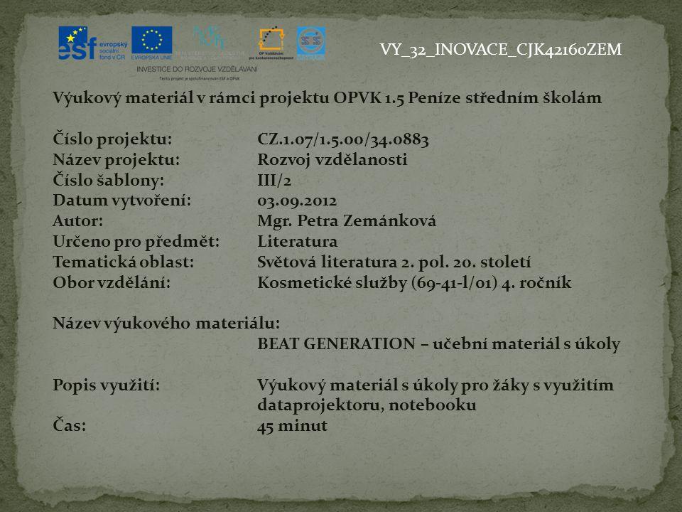 VY_32_INOVACE_CJK42160ZEM Výukový materiál v rámci projektu OPVK 1.5 Peníze středním školám Číslo projektu:CZ.1.07/1.5.00/34.0883 Název projektu:Rozvoj vzdělanosti Číslo šablony: III/2 Datum vytvoření:03.09.2012 Autor:Mgr.