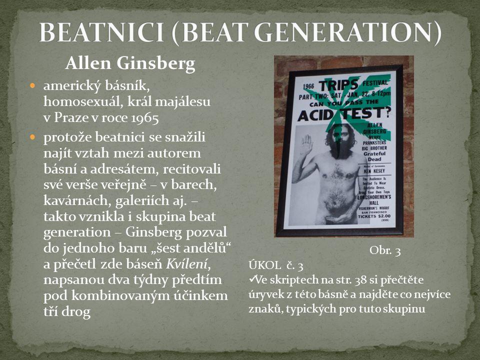 Allen Ginsberg americký básník, homosexuál, král majálesu v Praze v roce 1965 protože beatnici se snažili najít vztah mezi autorem básní a adresátem, recitovali své verše veřejně – v barech, kavárnách, galeriích aj.