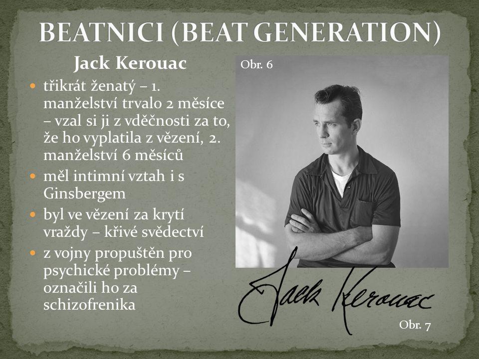 Jack Kerouac třikrát ženatý – 1. manželství trvalo 2 měsíce – vzal si ji z vděčnosti za to, že ho vyplatila z vězení, 2. manželství 6 měsíců měl intim
