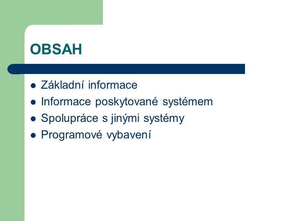 OBSAH Základní informace Informace poskytované systémem Spolupráce s jinými systémy Programové vybavení