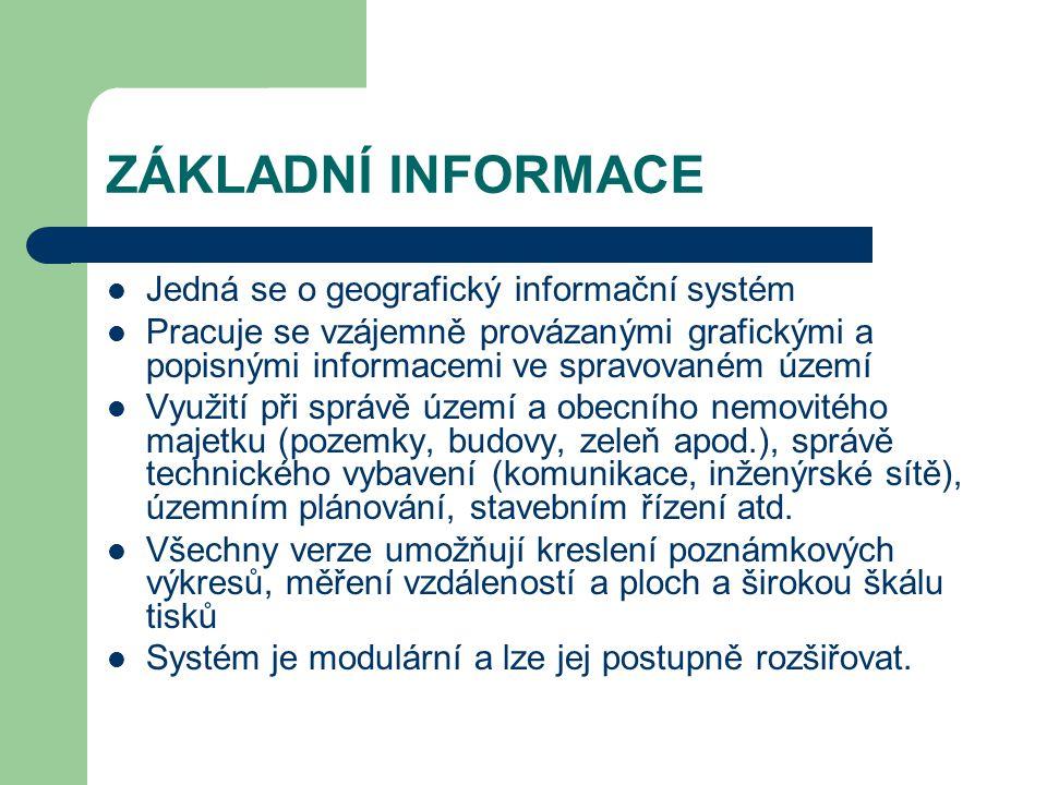 ZÁKLADNÍ INFORMACE Jedná se o geografický informační systém Pracuje se vzájemně provázanými grafickými a popisnými informacemi ve spravovaném území Využití při správě území a obecního nemovitého majetku (pozemky, budovy, zeleň apod.), správě technického vybavení (komunikace, inženýrské sítě), územním plánování, stavebním řízení atd.