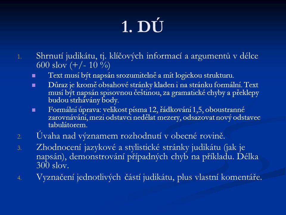 1. DÚ 1. 1. Shrnutí judikátu, tj. klíčových informací a argumentů v délce 600 slov (+/- 10 %) Text musí být napsán srozumitelně a mít logickou struktu