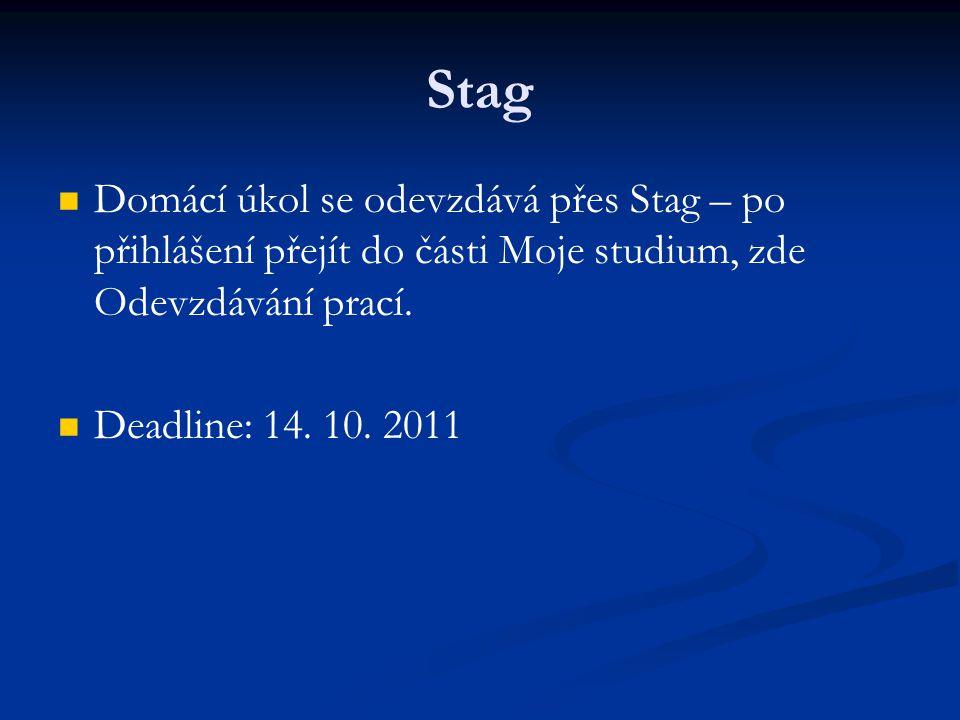 Stag Domácí úkol se odevzdává přes Stag – po přihlášení přejít do části Moje studium, zde Odevzdávání prací. Deadline: 14. 10. 2011