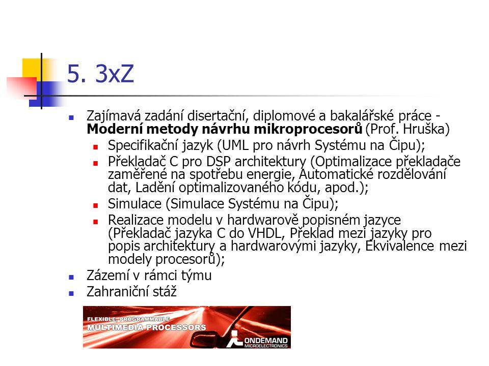 5. 3xZ Zajímavá zadání disertační, diplomové a bakalářské práce - Moderní metody návrhu mikroprocesorů (Prof. Hruška) Specifikační jazyk (UML pro návr