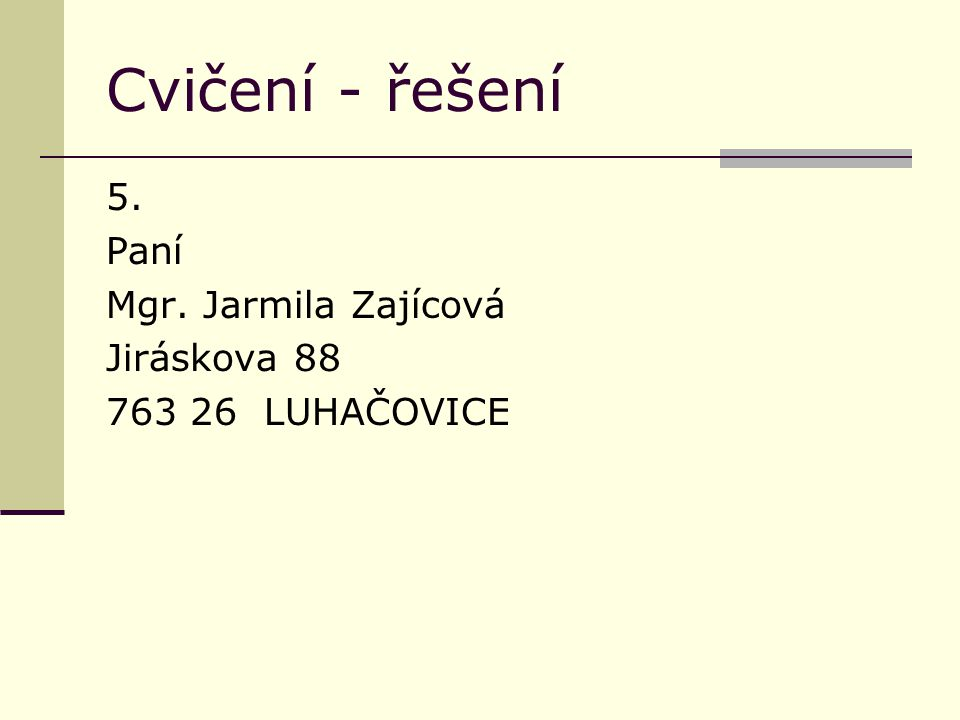 Cvičení - řešení 5. Paní Mgr. Jarmila Zajícová Jiráskova 88 763 26 LUHAČOVICE