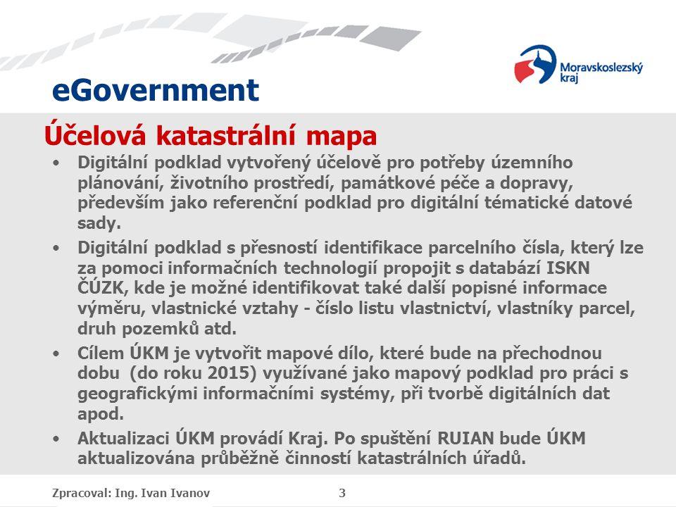 eGovernment Účelová katastrální mapa Digitální podklad vytvořený účelově pro potřeby územního plánování, životního prostředí, památkové péče a dopravy, především jako referenční podklad pro digitální tématické datové sady.