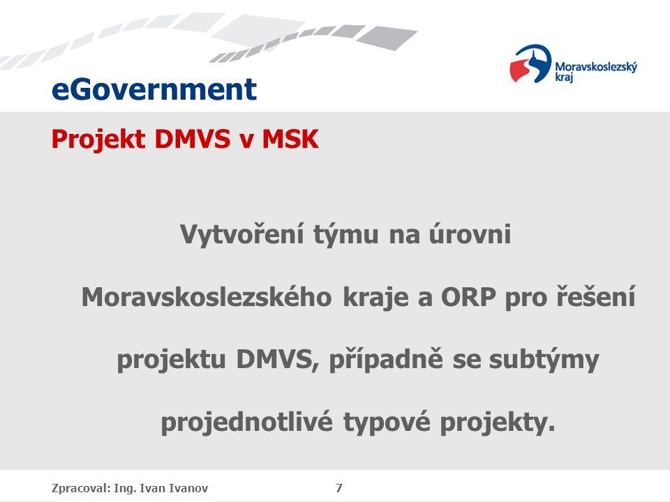 eGovernment Projekt DMVS v MSK Vytvoření týmu na úrovni Moravskoslezského kraje a ORP pro řešení projektu DMVS, případně se subtýmy projednotlivé typové projekty.