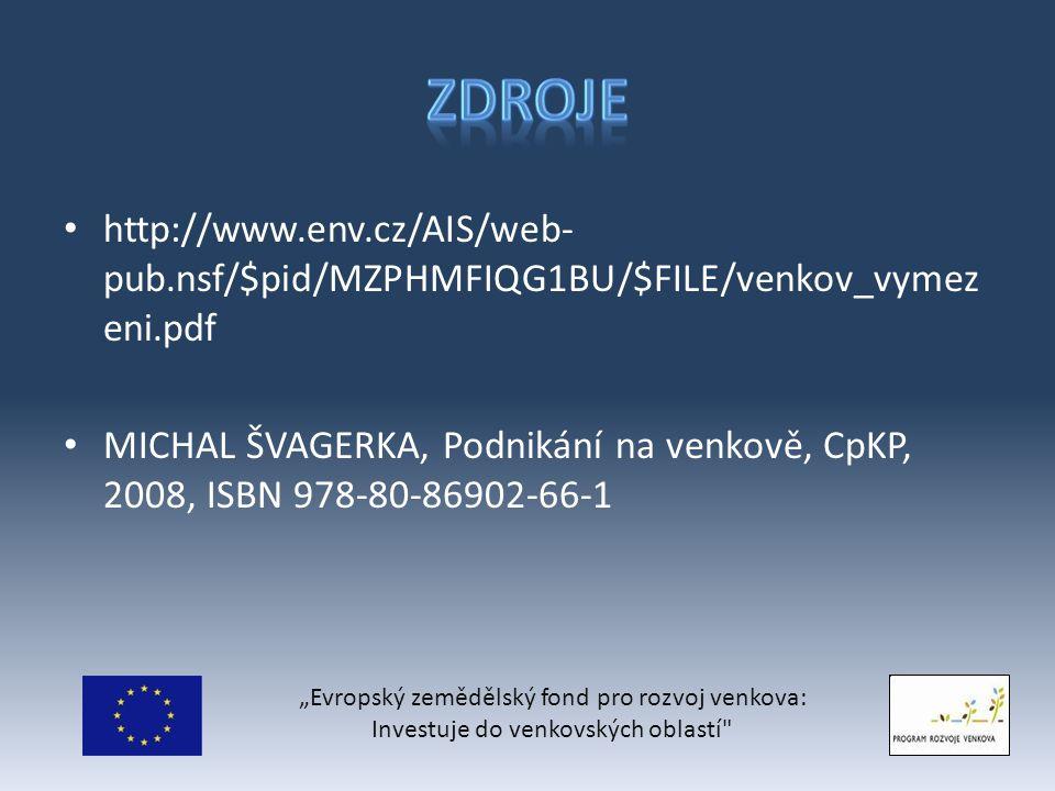 """http://www.env.cz/AIS/web- pub.nsf/$pid/MZPHMFIQG1BU/$FILE/venkov_vymez eni.pdf MICHAL ŠVAGERKA, Podnikání na venkově, CpKP, 2008, ISBN 978-80-86902-66-1 """"Evropský zemědělský fond pro rozvoj venkova: Investuje do venkovských oblastí"""