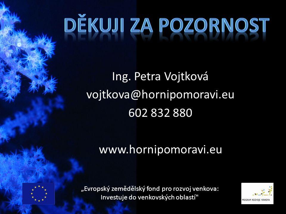 "Ing. Petra Vojtková vojtkova@hornipomoravi.eu 602 832 880 www.hornipomoravi.eu ""Evropský zemědělský fond pro rozvoj venkova: Investuje do venkovských"
