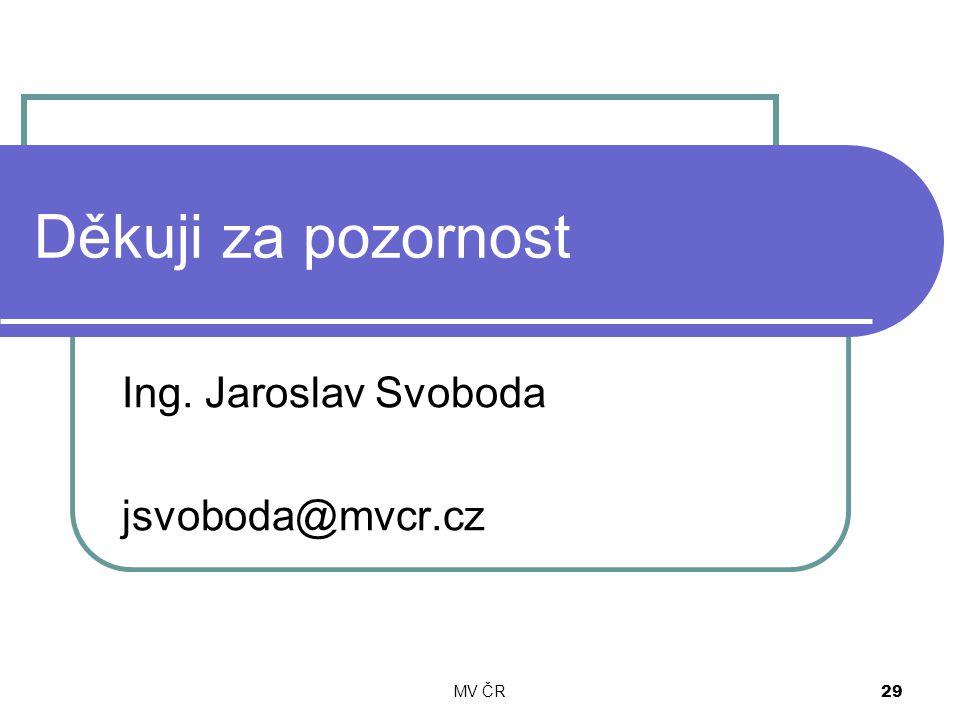 MV ČR 29 Děkuji za pozornost Ing. Jaroslav Svoboda jsvoboda@mvcr.cz