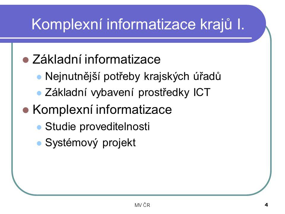 MV ČR4 Komplexní informatizace krajů I. Základní informatizace Nejnutnější potřeby krajských úřadů Základní vybavení prostředky ICT Komplexní informat