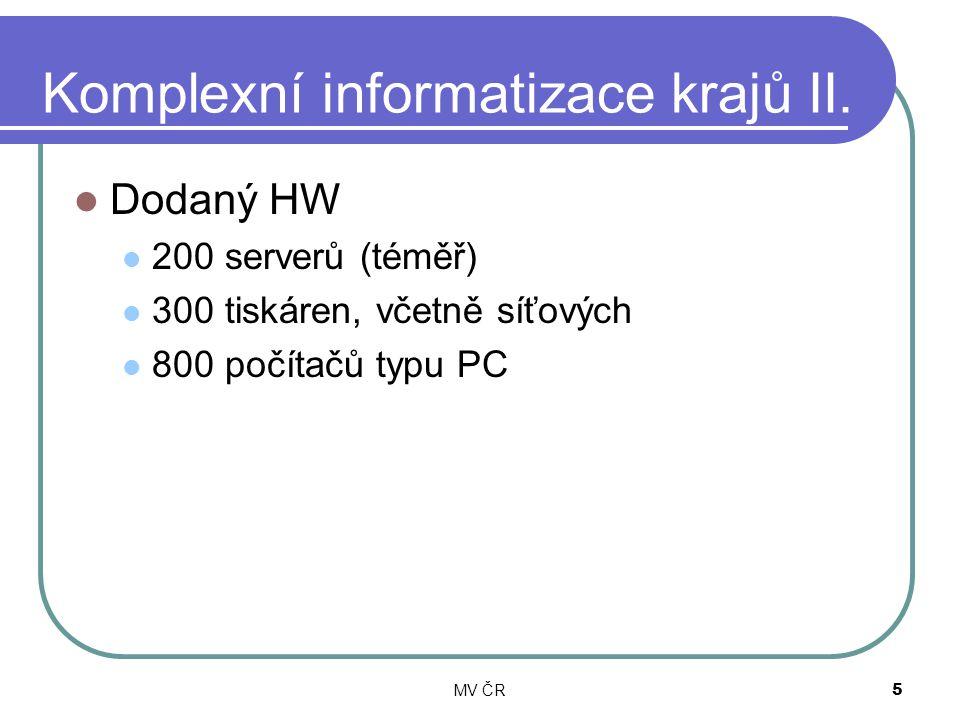 MV ČR5 Komplexní informatizace krajů II. Dodaný HW 200 serverů (téměř) 300 tiskáren, včetně síťových 800 počítačů typu PC