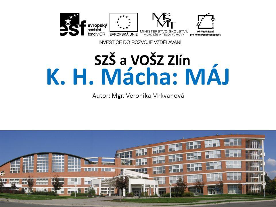 K.H. Mácha: MÁJ Autor: Mgr. Veronika Mrkvanová SZŠ a VOŠZ Zlín ZA, 2.