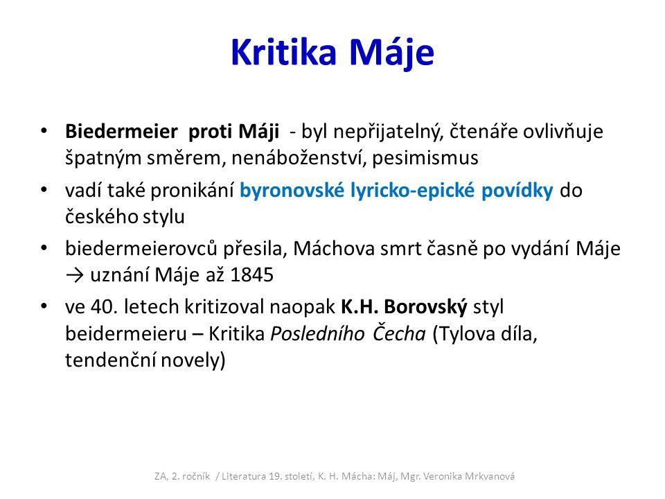 Kritika Máje Biedermeier proti Máji - byl nepřijatelný, čtenáře ovlivňuje špatným směrem, nenáboženství, pesimismus vadí také pronikání byronovské lyricko-epické povídky do českého stylu biedermeierovců přesila, Máchova smrt časně po vydání Máje → uznání Máje až 1845 ve 40.