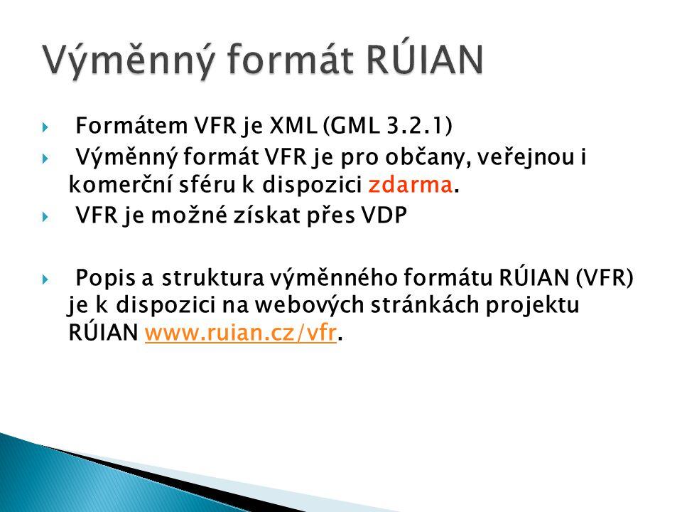  Formátem VFR je XML (GML 3.2.1)  Výměnný formát VFR je pro občany, veřejnou i komerční sféru k dispozici zdarma.  VFR je možné získat přes VDP  P